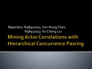 Mining Actor Correlations with Hierarchical Concurrence  Pasring