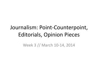 Journalism: Point-Counterpoint, Editorials, Opinion Pieces