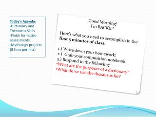 Good Morning! I'm BACK!!!! Here's what you need to accomplish in the  first 5 minutes of class: