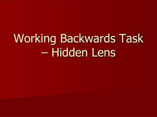 Working Backwards Task – Hidden Lens
