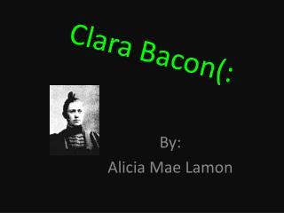 Clara Bacon(: