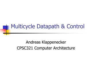 Multicycle Datapath  Control