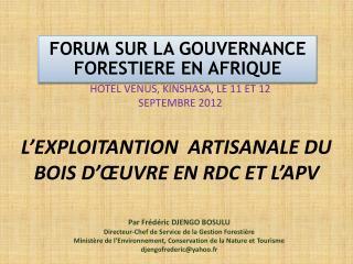 L'EXPLOITANTION  ARTISANALE DU BOIS D'ŒUVRE EN RDC ET L'APV