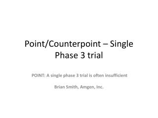 Point/Counterpoint – Single Phase 3 trial
