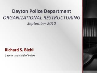 Dayton Police Department ORGANIZATIONAL RESTRUCTURING September 2010