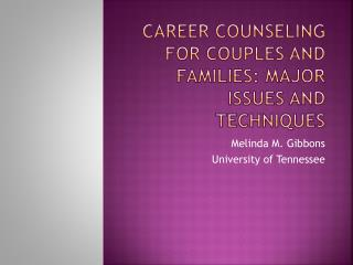 Career Counseling for Couples and Families:  Major Issues and Techniques