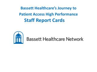 Bassett Healthcare's Journey to  Patient Access High Performance Staff Report Cards