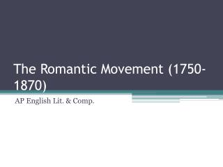 The Romantic Movement (1750-1870)