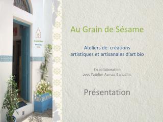 Au Grain de  Sésame Ateliers de   créations  artistiques  et artisanales d'art  bio