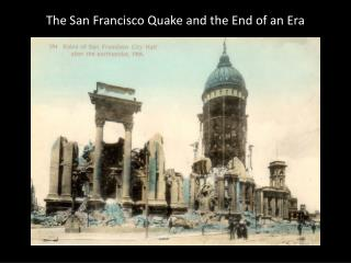 The San Francisco Quake and the End of an Era
