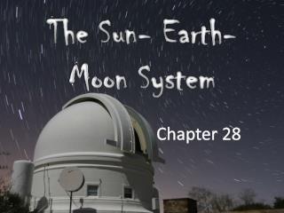 The Sun- Earth- Moon System