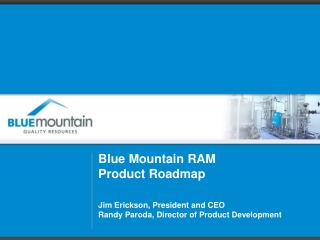 Blue Mountain RAM  Product Roadmap Jim Erickson, President and CEO