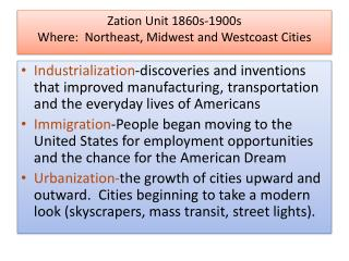 Zation  Unit 1860s-1900s Where:  Northeast, Midwest and  Westcoast  Cities