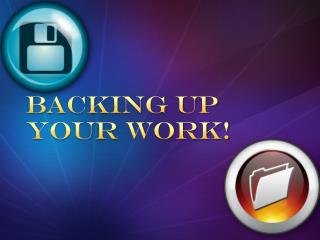 Backing up    your work!