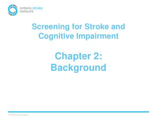 Screening for Stroke and Cognitive Impairment Chapter 2:  Background
