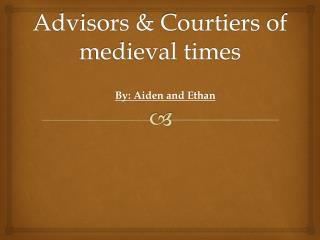 Advisors & Courtiers of medieval times
