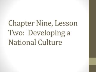 Chapter Nine, Lesson  Two:  Developing a National Culture