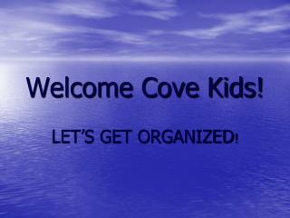 Welcome Cove Kids!