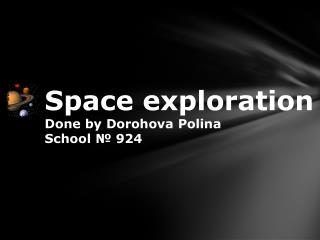 Space  exploration Done by  Dorohova Polina School  №  924
