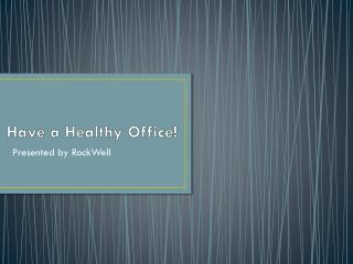 Have a Healthy Office!