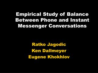 Empirical Study of Balance Between Phone and Instant Messenger Conversations