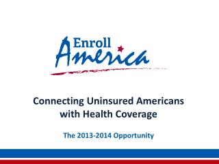 Connecting  Uninsured Americans  with Health Coverage