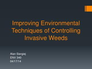 Improving Environmental  T echniques of Controlling  I nvasive  W eeds