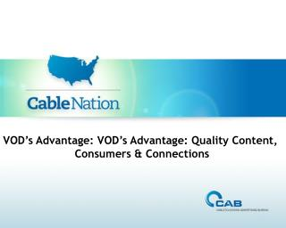 VOD�s Advantage:  VOD�s Advantage: Quality Content,  Consumers  & Connections