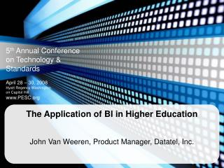 The Application of BI in Higher Education  John Van Weeren, Product Manager, Datatel, Inc.