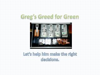 Greg's Greed for Green