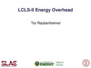 LCLS-II Energy Overhead