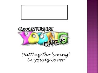 Putting the 'young'  in young carer