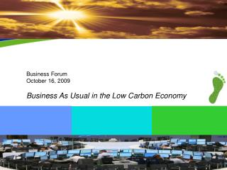 Business Forum October 16, 2009  Business As Usual in the Low Carbon Economy