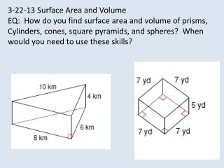 3-22-13 Surface Area and Volume EQ:  How do you find surface area and volume of prisms,