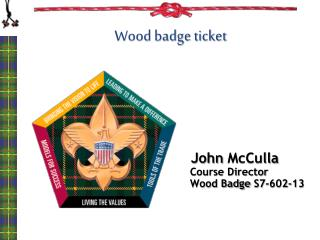 John  McCulla Course Director      Wood Badge  S7-602-13