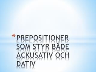PREPOSITIONER SOM STYR BÅDE ACKUSATIV OCH DATIV