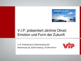 V.I.P. präsentiert Jérôme Olivet: Emotion und Form der Zukunft