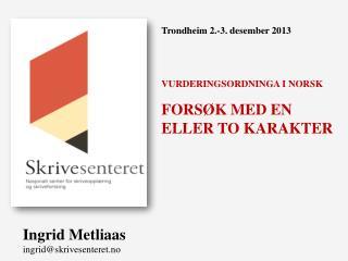 Trondheim 2.-3. desember 2013 VURDERINGSORDNINGA I NORSK FORSØK MED EN ELLER TO KARAKTER