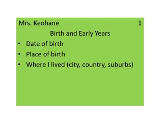 Mrs.  Keohane	                                            1 Birth and Early Years Date of birth