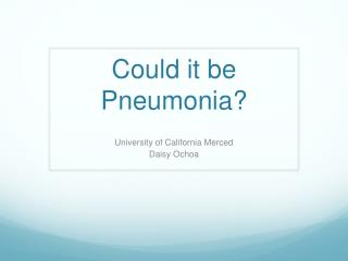 Could it be Pneumonia?