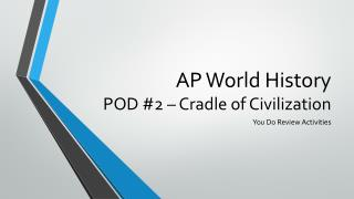 AP World History POD #2 – Cradle of Civilization