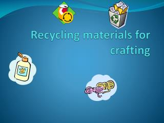 Recycling  materials for crafting