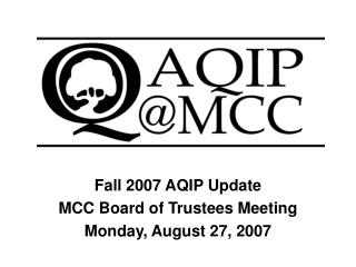 Fall 2007 AQIP Update MCC Board of Trustees Meeting Monday, August 27, 2007