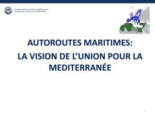 AUTOROUTES MARITIMES:  LA VISION DE L'UNION POUR LA MEDITERRANÉE