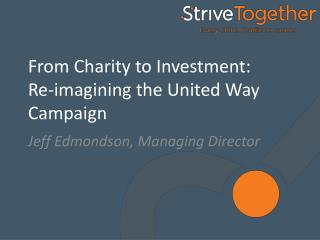 From Charity to Investment:  Re-imagining  the United Way Campaign