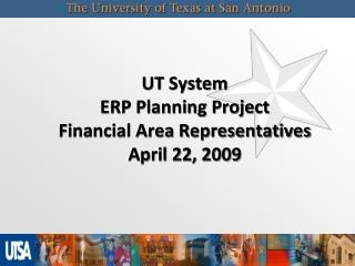 UT System ERP Planning Project Financial Area Representatives April 22, 2009