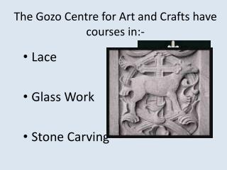 The Gozo Centre for Art and Crafts have courses in:-