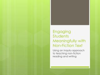 Engaging Students Meaningfully with  Non-Fiction Text