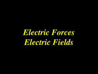 Electric Forces Electric  Fields