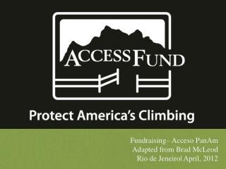 Fundraising–  Acceso PanAm Adapted from Brad McLeod Rio de  Jeneiro   April, 2012